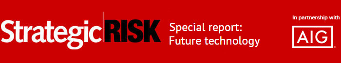 Special report: Future tecnhology | Updates from AIG | StrategicRISK